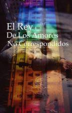 El Rey de los amores no Correspondidos by elraroqueescribe