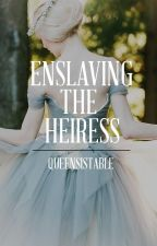 Enslaving The Heiress by queensistable