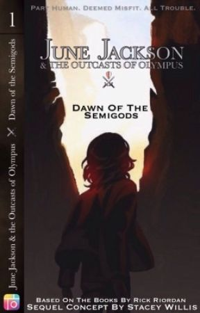 June Jackson and the Outcasts of Olympus | Book 1: Dawn of the Semigods  by MIRACULOUSNESS