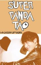 Super Panda Tao [EXO Fan Fic] by WhatsernameGirl