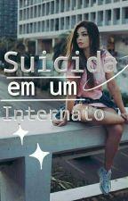 |SUICIDA em um INTERNATO| (EM REVISÃO) by Mel_Das_Trevas