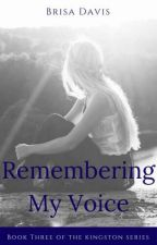 Remembering My Voice (Book Three of the Kingston Series) by Brisa_Davis