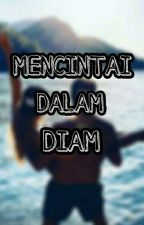 MENCINTAI DALAM DIAM  by Nansa__