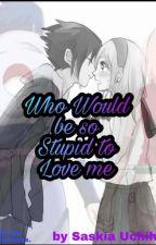 Who Would be so Stupid to Love Me  by saskiauchia