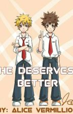 He Deserves Better (Katekyo Hitman Reborn Fanfiction) by AliceVermillion27