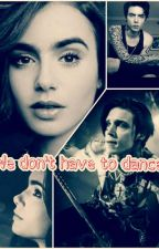 We don't have to dance by RoseBlackness