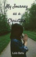 My Journey as a Christian by Loisbatu