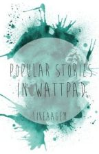 Popular Stories in Wattpad by Istoryahee