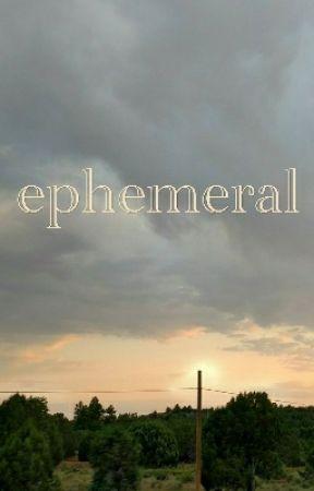 ephemeral by autumntoashes