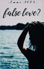 false love? 《ABGESCHLOSSEN》 by _Emmi_1003_