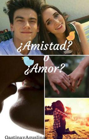 ¿Amistad? o ¿Amor? (Gastina) by GastinayAguslina