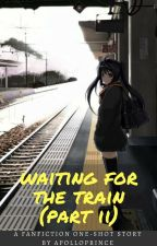 Waiting For The Train (Part 2) (Oneshot Story) #Wattys2015 by ApolloPrince