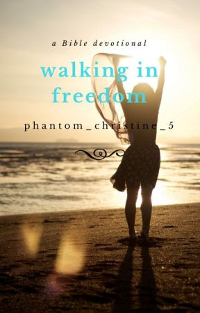 Walking in Freedom || A Bible Devotional || by Phantom_Christine_5
