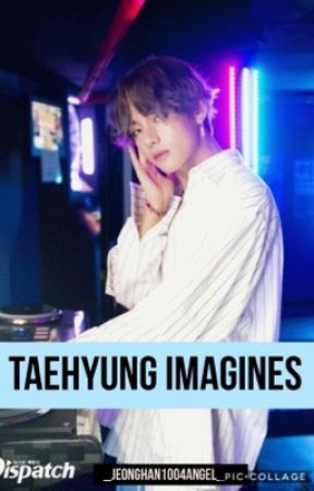 Taehyung Imagine fluff (Taehyung x reader) by _jeonghan1004angel_