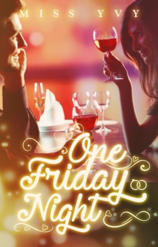 One Friday Night [SOON TO BE PUBLISHED] [UNEDITED WATTPAD VERSION] by MissYvy