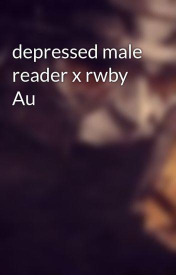 depressed male reader x rwby Au - Ghoster - Wattpad