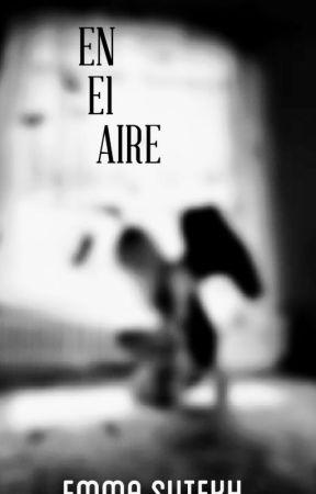 EN EL AIRE by Emma_Sutekh