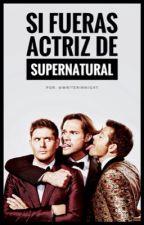 Si fueras Actriz de Supernatural  by writerinnight1