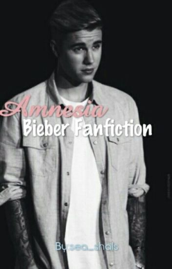 Amnesia[bieber fanfiction]