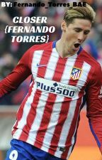 Closer {Fernando Torres Love Story} by Fernando_Torres_Bae