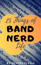 25 Things of Band Nerd Life by Emylemonlime