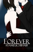 Forever (Naruto fanfic, Modern AU) - Sequel to Immortals by AyameUchiha18