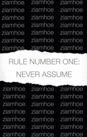 rule number one: never assume  by ziamhoe