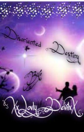 Disoriented Destiny by XxLovlyDevilxX