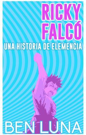 Ricky Falcó: Una Historia de Elemencia by lunabenluna