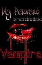 My Pervert Vampire (TAGLISH) by LenardCalalo25