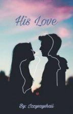 His Love 🔓 by IzzySaysHaii