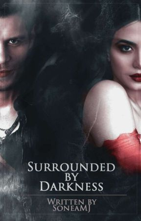 Surrounded by Darkness [The Originals] by SoneaMJ