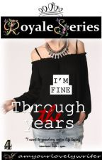 Royale  Series 4: THROUGH THE YEARS (COMPLETED) by iamyourlovelywriter