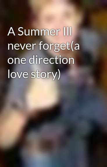 A Summer Ill never forget(a one direction love story) by Nialls_Wife101