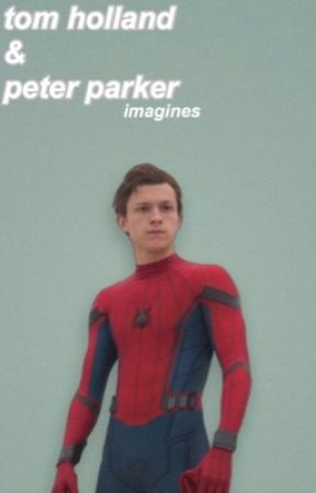 Tom Holland and Peter Parker Imagines by penisparker