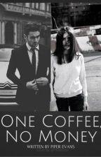 One Coffee, No Money by Chloe_Elizabeth01