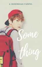 Something [ChanBaek] by Jessinegas
