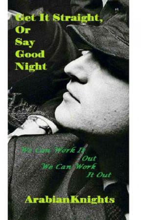 Get It Straight, Or Say Good Night by ArabianKnights