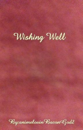 Wishing Well by animelovinBaconGod2