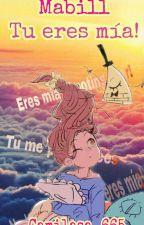 Eres Mía! // Mabill //Gravity Falls by Camilasa_665