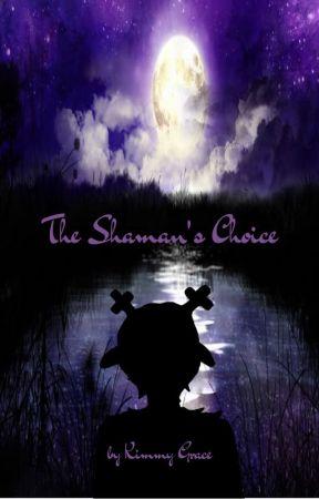 The Shaman's Choice by Kimmy_Grace