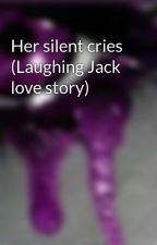 Her silent cries (Laughing Jack love story) by MOTIONLESSxSUICIDE