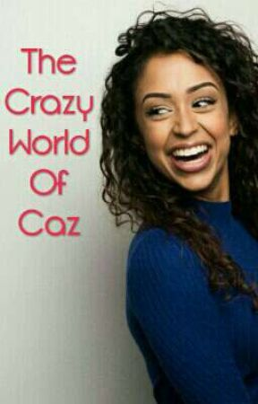 The Crazy World Of Caz by DramaKing15