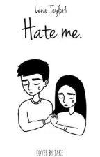 Hate me by Lena-Teylor1