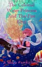 The Celestial Water Princess And The Fire King (A NALU FANFICTION) by Nalu_Fangirl101