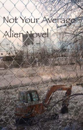 Not Your Average Alien Novel by KarinaRose7