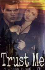 Trust Me (Jacob Black - FF) by LoveTheDark