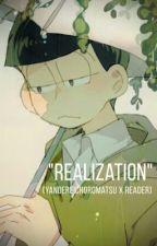 """""""Realization"""" (Yandere!Choromatsu x Reader) by itchymatsuu"""