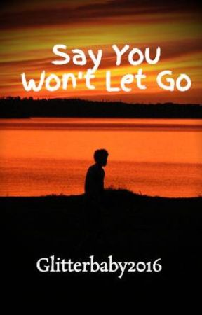 Say You Won't Let Go by Glitterbaby2016