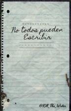 No todos pueden escribir by kill_the_writer